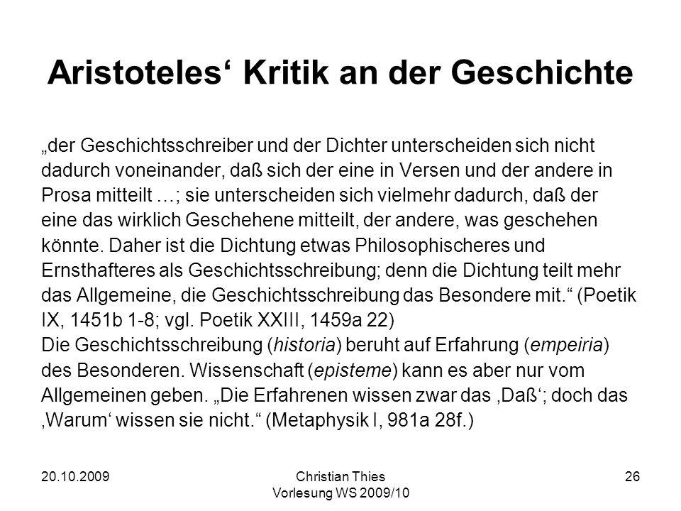 20.10.2009Christian Thies Vorlesung WS 2009/10 26 Aristoteles Kritik an der Geschichte der Geschichtsschreiber und der Dichter unterscheiden sich nich