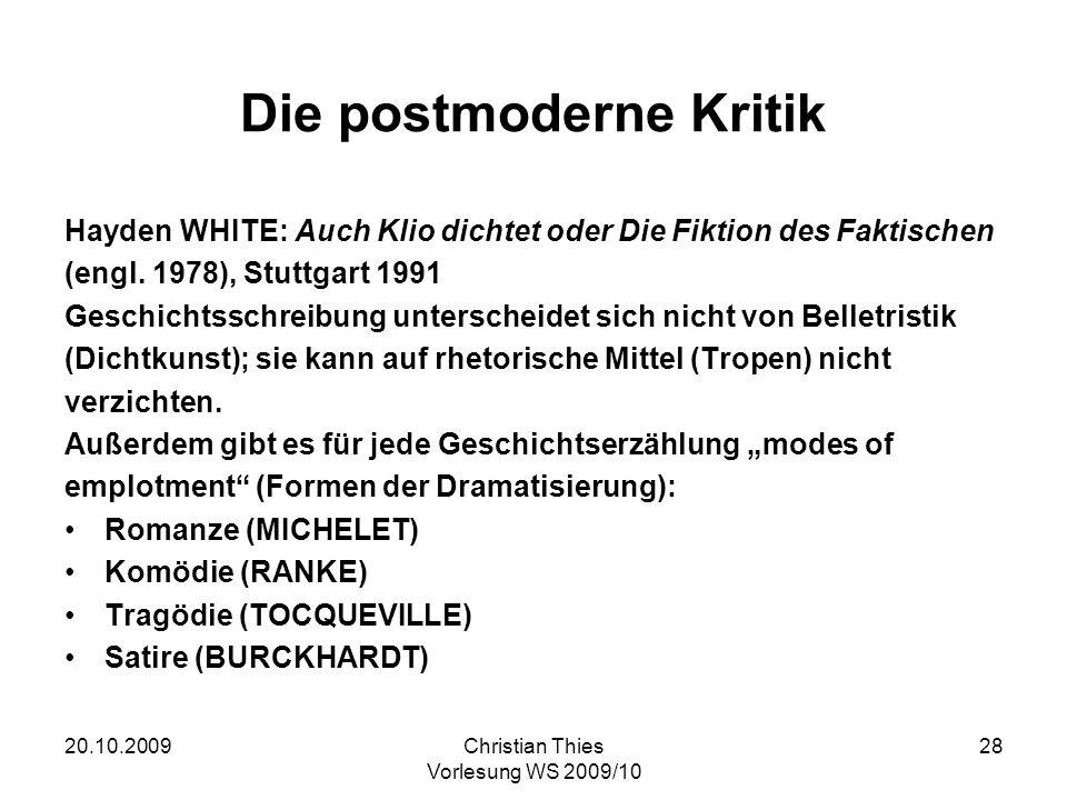 20.10.2009Christian Thies Vorlesung WS 2009/10 28 Die postmoderne Kritik Hayden WHITE: Auch Klio dichtet oder Die Fiktion des Faktischen (engl. 1978),