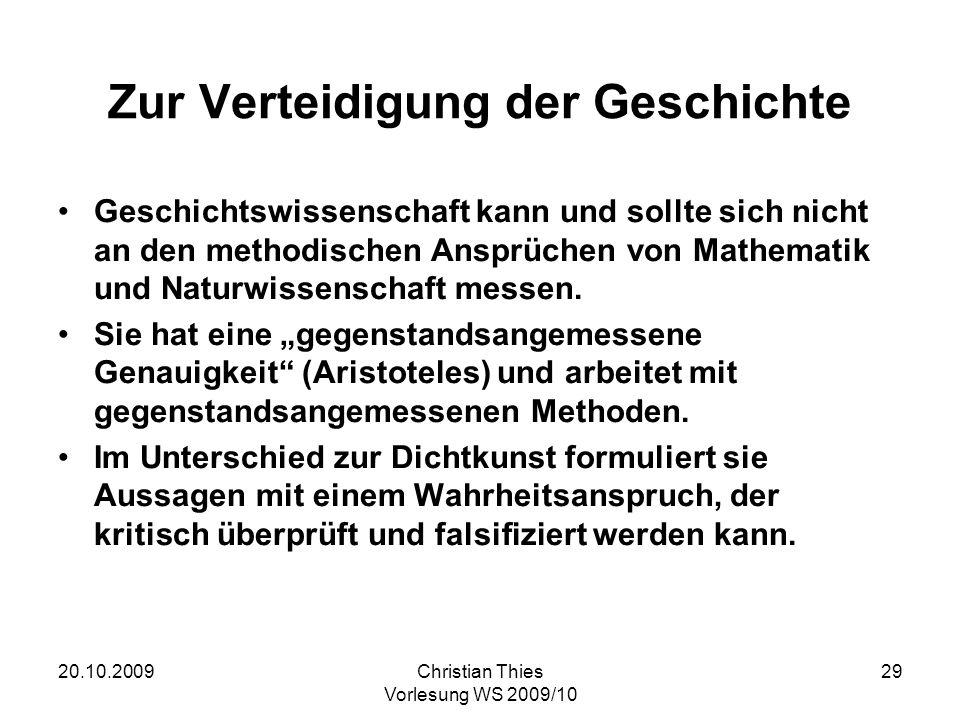 20.10.2009Christian Thies Vorlesung WS 2009/10 29 Zur Verteidigung der Geschichte Geschichtswissenschaft kann und sollte sich nicht an den methodische
