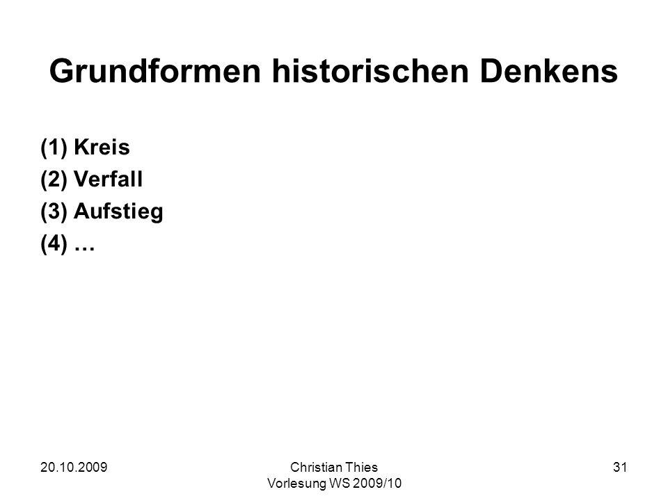 20.10.2009Christian Thies Vorlesung WS 2009/10 31 Grundformen historischen Denkens (1)Kreis (2)Verfall (3)Aufstieg (4)…