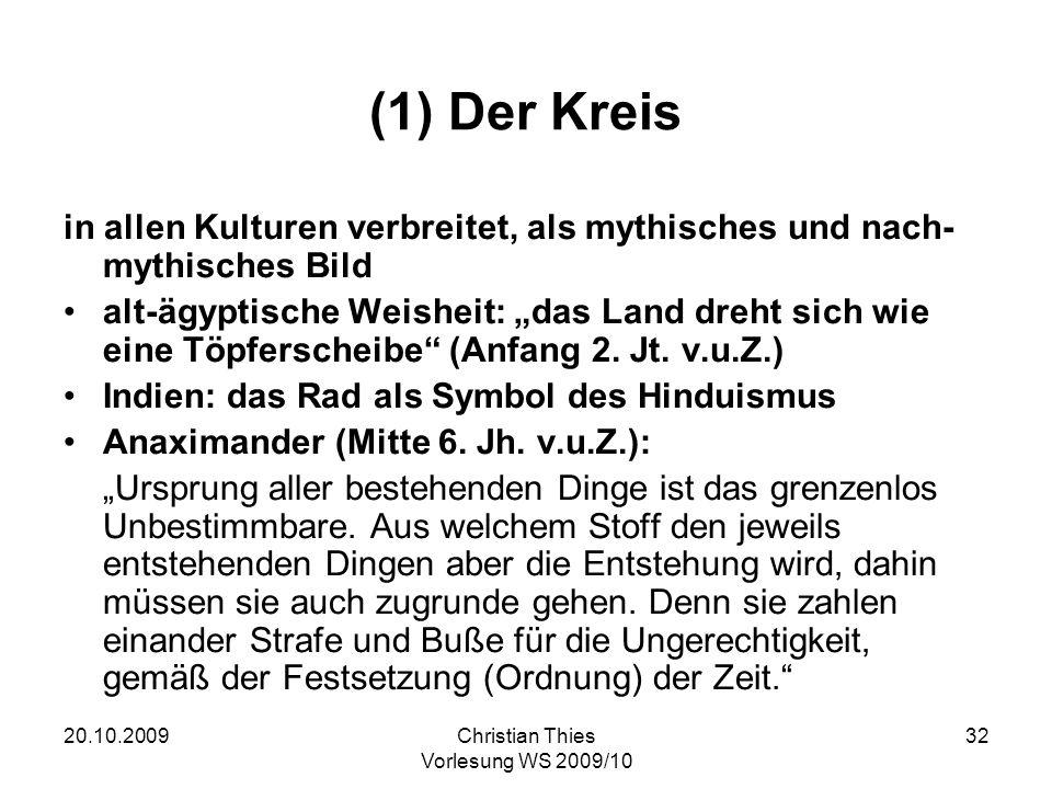 20.10.2009Christian Thies Vorlesung WS 2009/10 32 (1) Der Kreis in allen Kulturen verbreitet, als mythisches und nach- mythisches Bild alt-ägyptische
