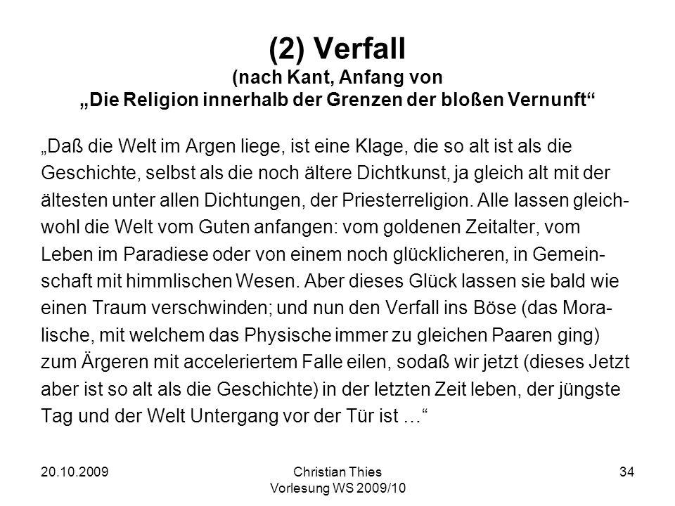 20.10.2009Christian Thies Vorlesung WS 2009/10 34 (2) Verfall (nach Kant, Anfang von Die Religion innerhalb der Grenzen der bloßen Vernunft Daß die We