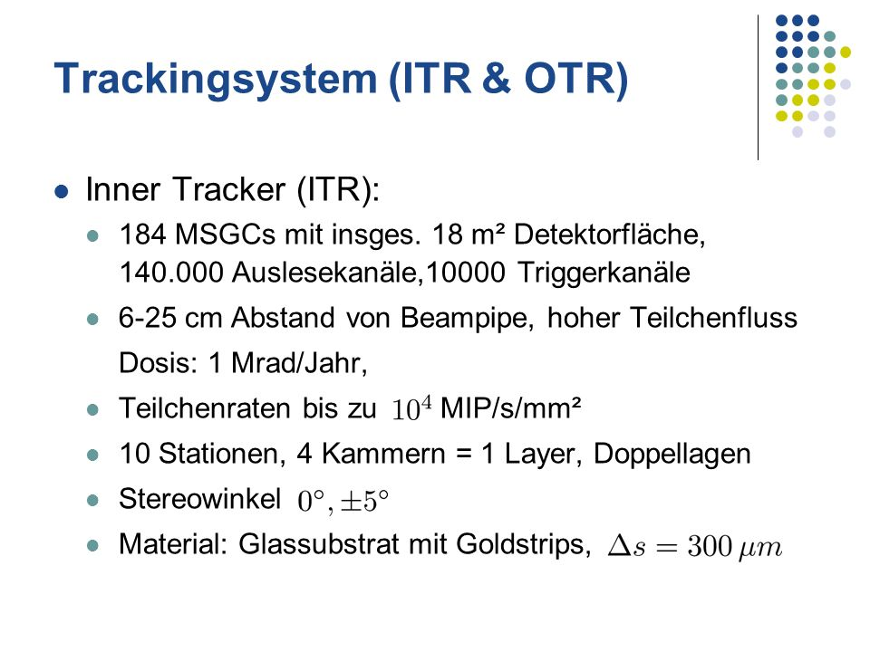 Trackingsystem (ITR & OTR) Inner Tracker (ITR): 184 MSGCs mit insges. 18 m² Detektorfläche, 140.000 Auslesekanäle,10000 Triggerkanäle 6-25 cm Abstand
