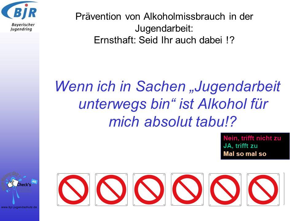 www.bjr-jugendschutz.de Prävention von Alkoholmissbrauch in der Jugendarbeit: Ernsthaft: Seid Ihr auch dabei !? Wenn ich in Sachen Jugendarbeit unterw