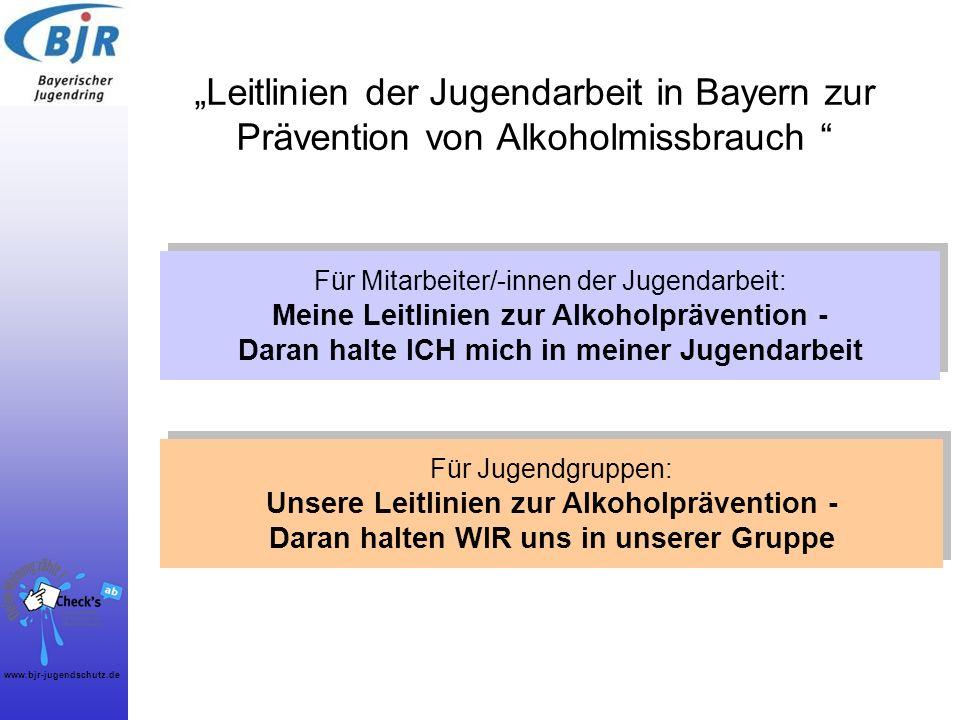 www.bjr-jugendschutz.de Leitlinien der Jugendarbeit in Bayern zur Prävention von Alkoholmissbrauch Für Mitarbeiter/-innen der Jugendarbeit: Meine Leit