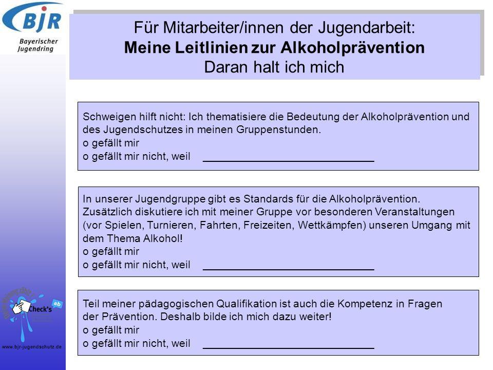 www.bjr-jugendschutz.de Für Mitarbeiter/innen der Jugendarbeit: Meine Leitlinien zur Alkoholprävention Daran halt ich mich Schweigen hilft nicht: Ich
