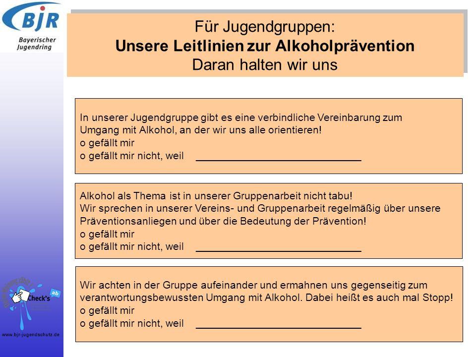 www.bjr-jugendschutz.de Für Jugendgruppen: Unsere Leitlinien zur Alkoholprävention Daran halten wir uns Wir achten in der Gruppe aufeinander und ermah