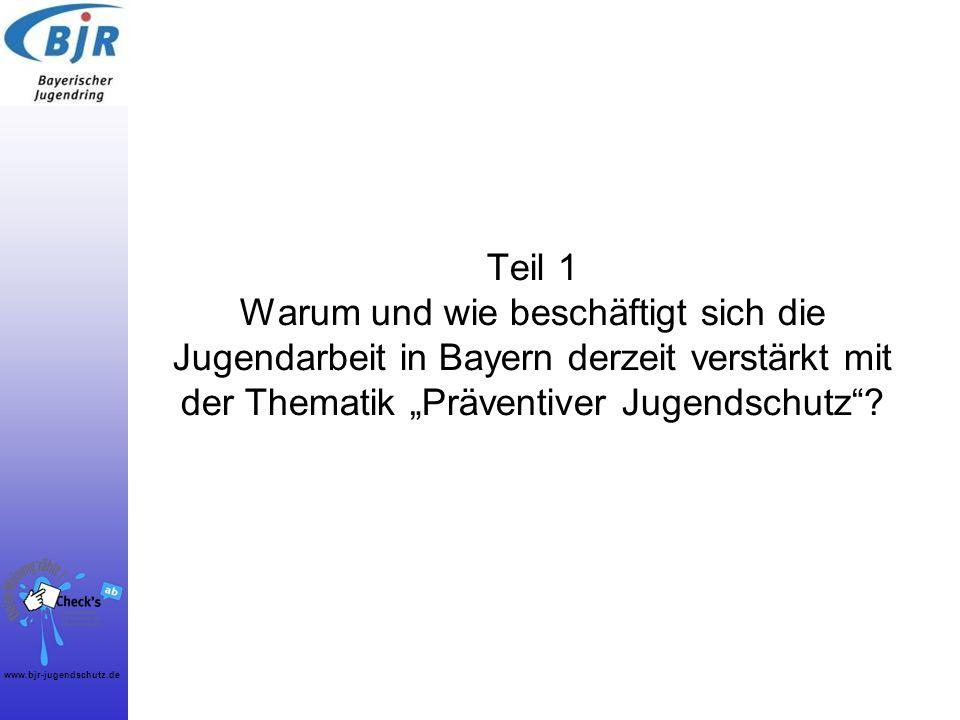 www.bjr-jugendschutz.de Teil 1 Warum und wie beschäftigt sich die Jugendarbeit in Bayern derzeit verstärkt mit der Thematik Präventiver Jugendschutz?