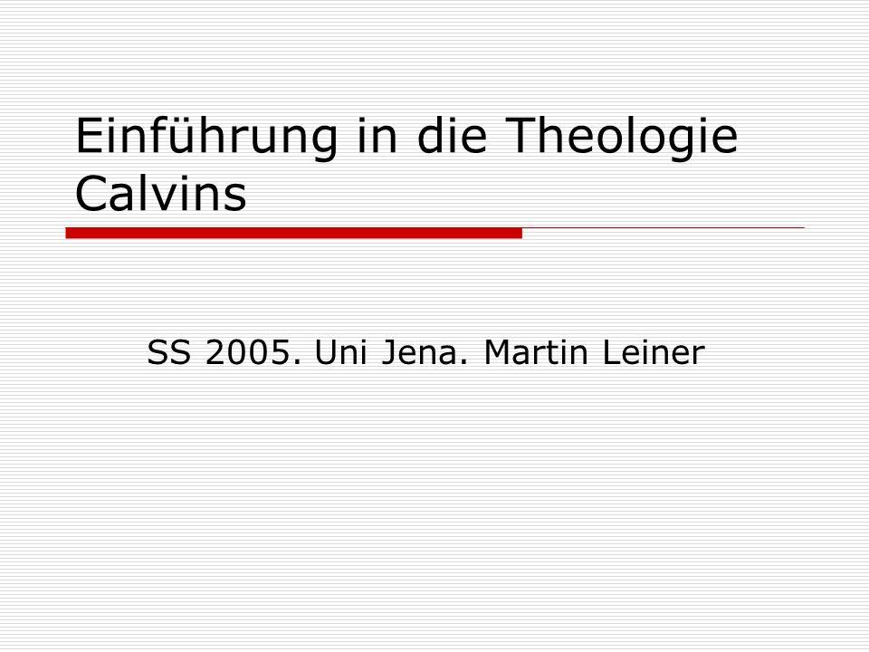 Einführung in die Theologie Calvins SS 2005. Uni Jena. Martin Leiner