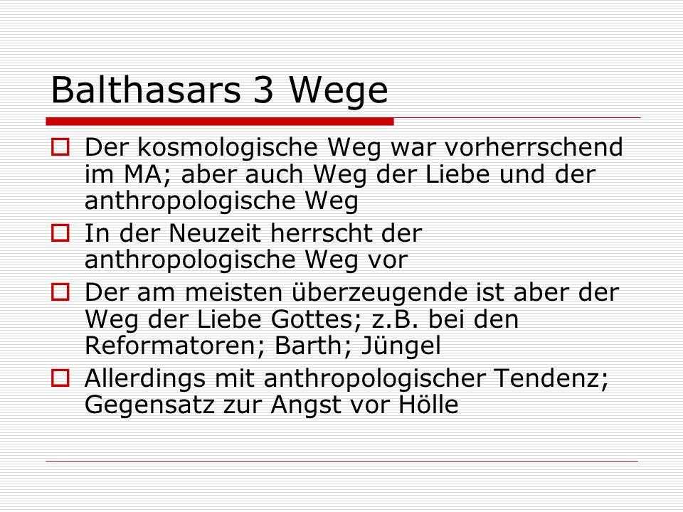 Balthasars 3 Wege Der kosmologische Weg war vorherrschend im MA; aber auch Weg der Liebe und der anthropologische Weg In der Neuzeit herrscht der anth