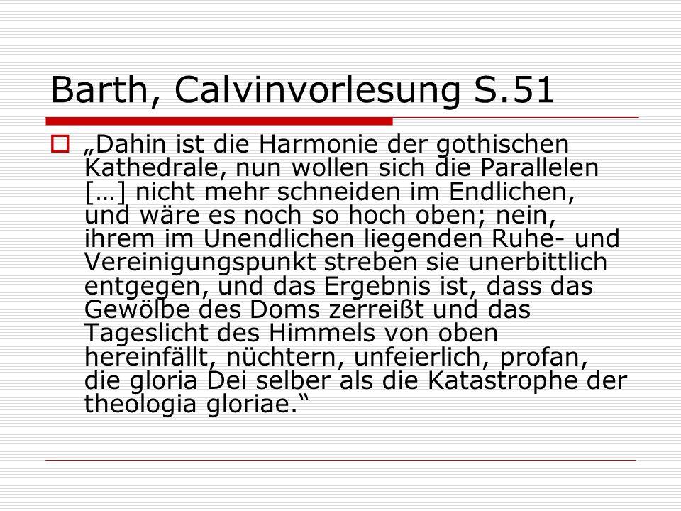 Barth, Calvinvorlesung S.51 Dahin ist die Harmonie der gothischen Kathedrale, nun wollen sich die Parallelen […] nicht mehr schneiden im Endlichen, un