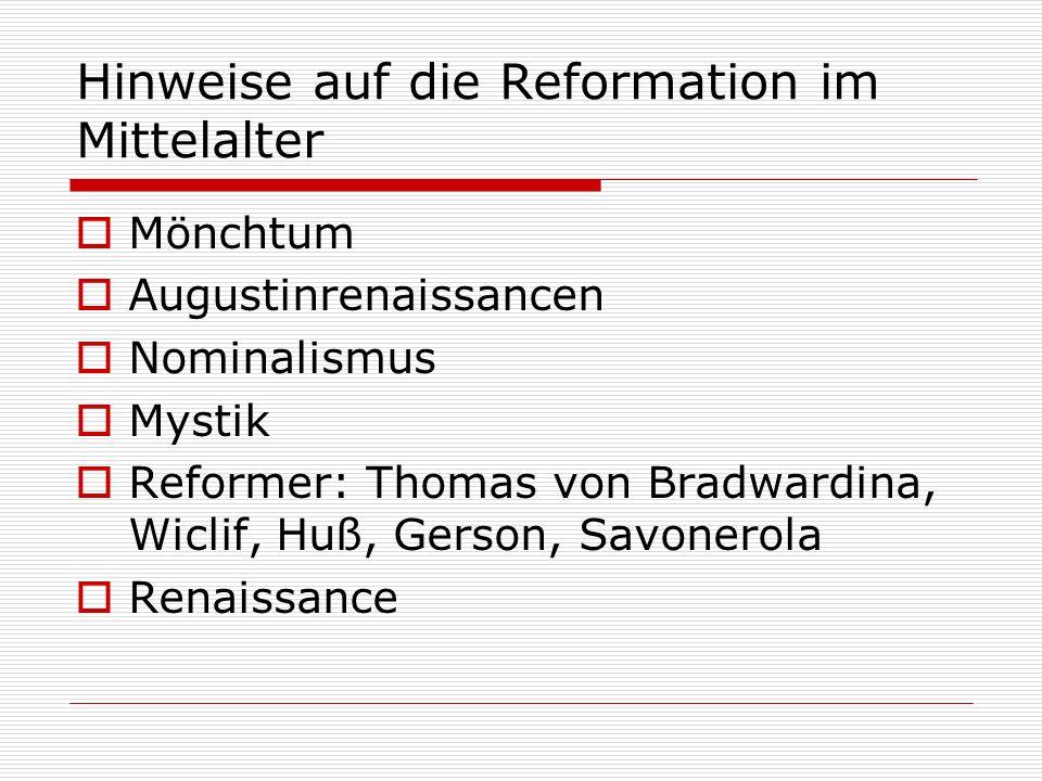 Hinweise auf die Reformation im Mittelalter Mönchtum Augustinrenaissancen Nominalismus Mystik Reformer: Thomas von Bradwardina, Wiclif, Huß, Gerson, S