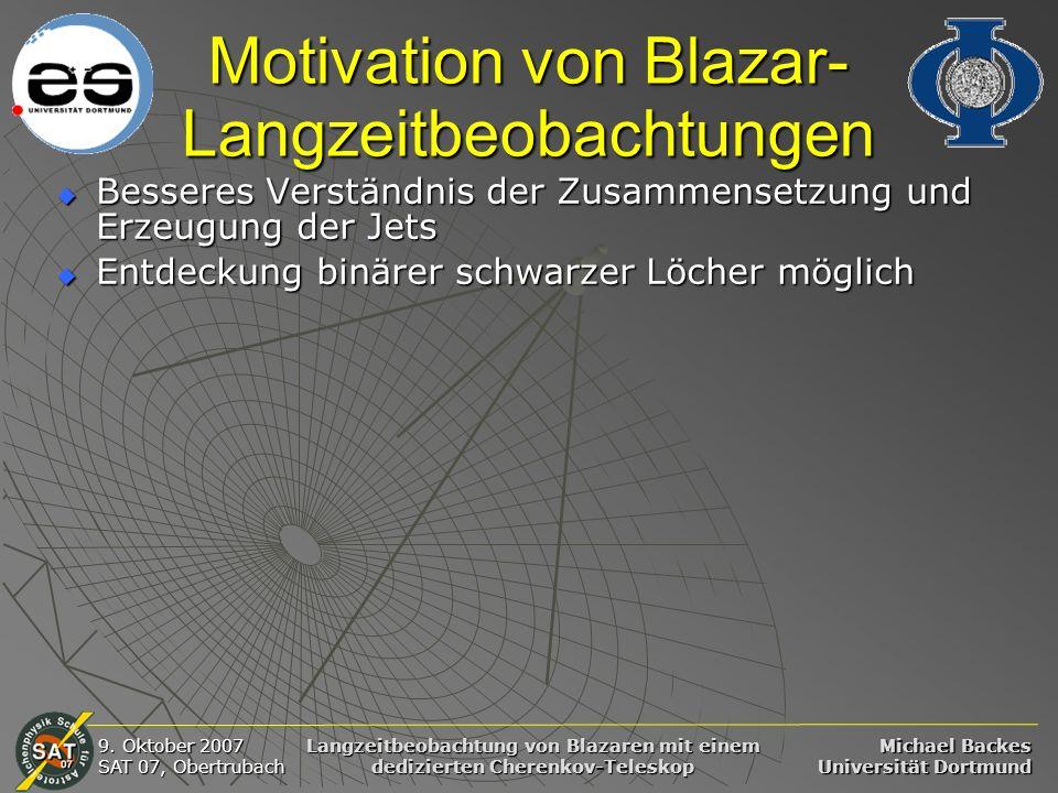Michael Backes Universität Dortmund 9. Oktober 2007 SAT 07, Obertrubach Langzeitbeobachtung von Blazaren mit einem dedizierten Cherenkov-Teleskop Moti