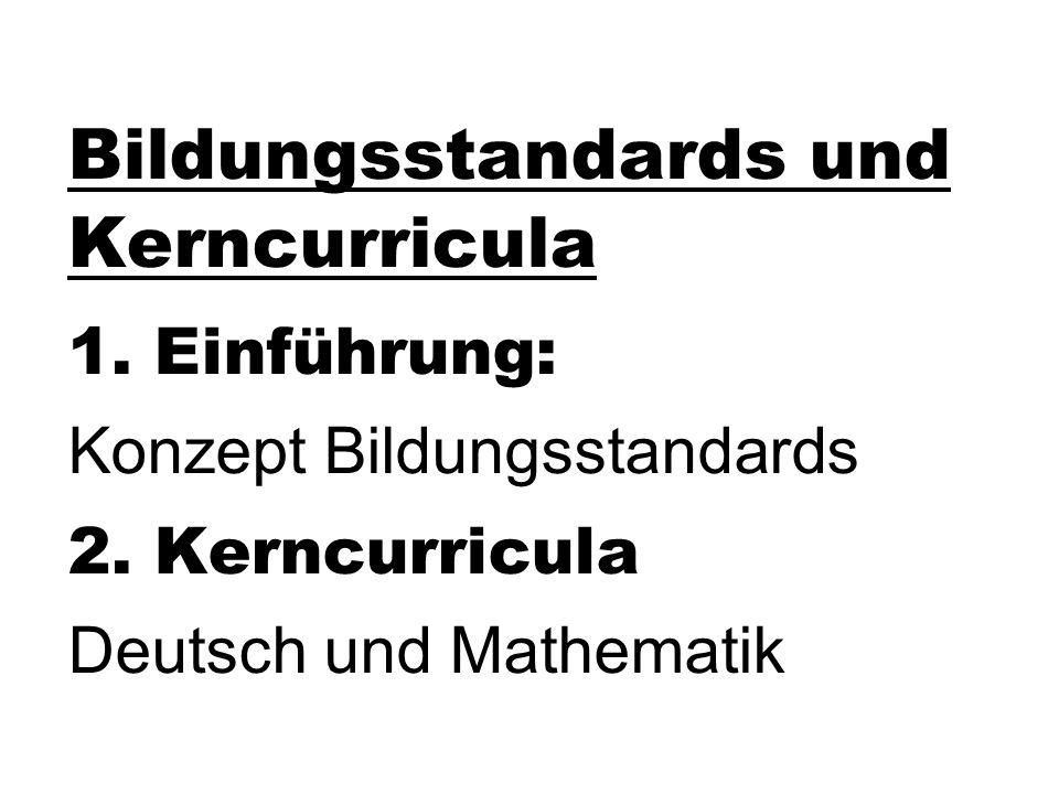 Bildungsstandards und Kerncurricula 1. Einführung: Konzept Bildungsstandards 2. Kerncurricula Deutsch und Mathematik