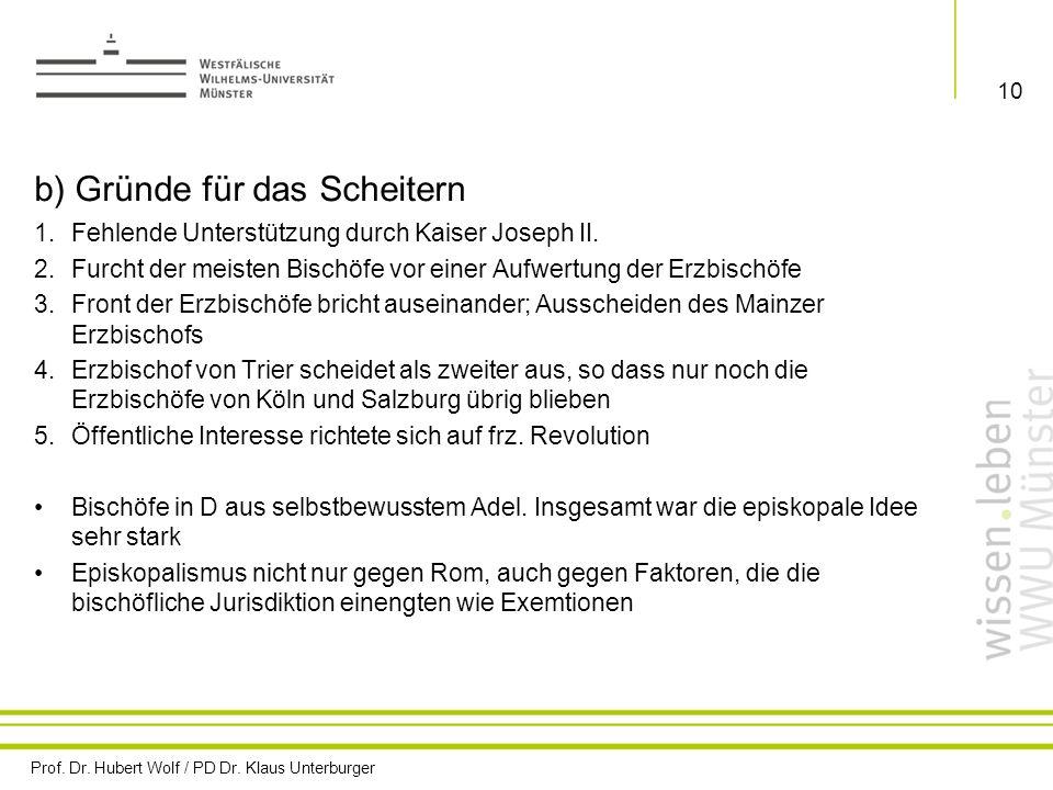 Prof. Dr. Hubert Wolf / PD Dr. Klaus Unterburger 10 b) Gründe für das Scheitern 1.Fehlende Unterstützung durch Kaiser Joseph II. 2.Furcht der meisten