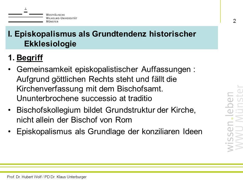 Prof. Dr. Hubert Wolf / PD Dr. Klaus Unterburger 2 I. Episkopalismus als Grundtendenz historischer Ekklesiologie 1.Begriff Gemeinsamkeit episkopalisti