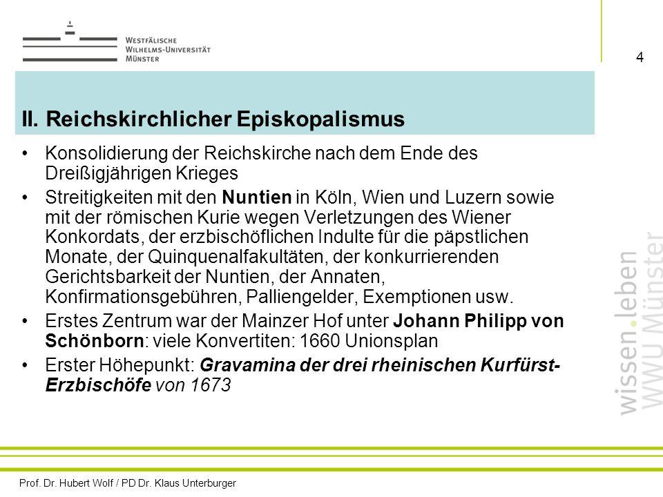 Prof. Dr. Hubert Wolf / PD Dr. Klaus Unterburger 4 II. Reichskirchlicher Episkopalismus Konsolidierung der Reichskirche nach dem Ende des Dreißigjähri