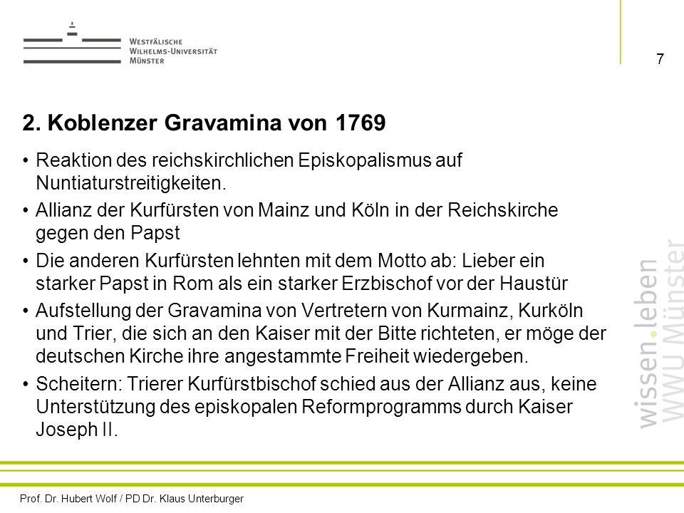 Prof. Dr. Hubert Wolf / PD Dr. Klaus Unterburger 7 2. Koblenzer Gravamina von 1769 Reaktion des reichskirchlichen Episkopalismus auf Nuntiaturstreitig