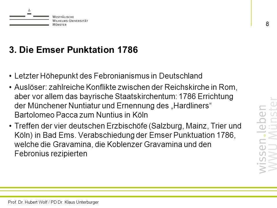 Prof. Dr. Hubert Wolf / PD Dr. Klaus Unterburger 8 3. Die Emser Punktation 1786 Letzter Höhepunkt des Febronianismus in Deutschland Auslöser: zahlreic