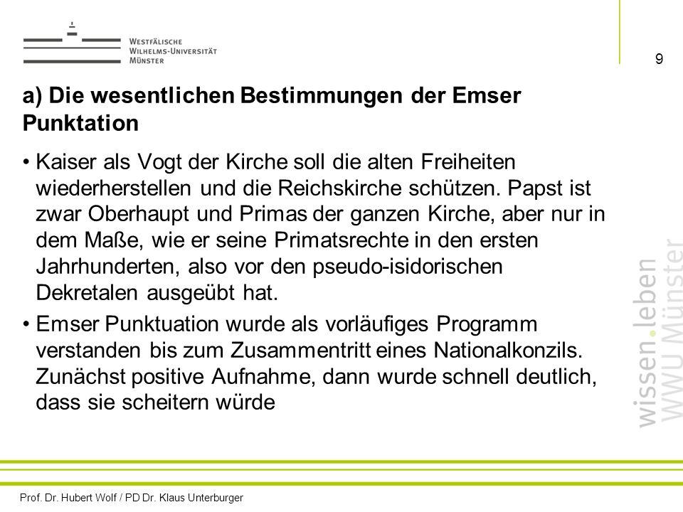 Prof. Dr. Hubert Wolf / PD Dr. Klaus Unterburger 9 a) Die wesentlichen Bestimmungen der Emser Punktation Kaiser als Vogt der Kirche soll die alten Fre