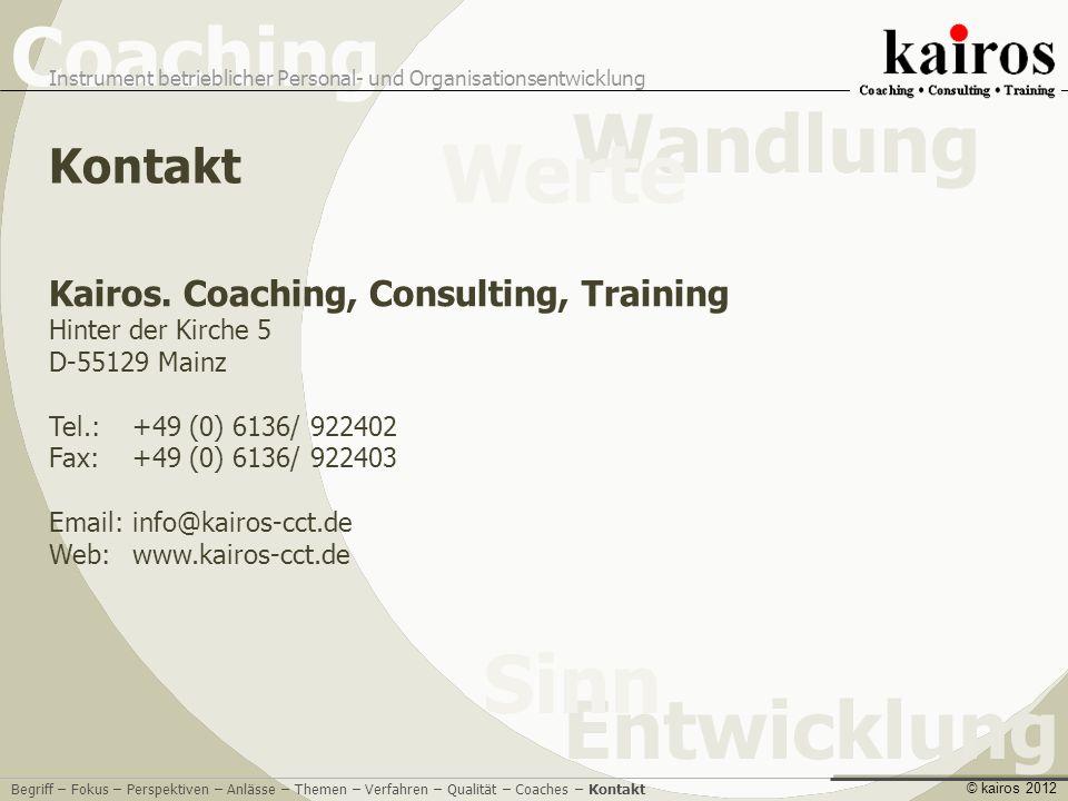 Coaching Instrument betrieblicher Personal- und Organisationsentwicklung Entwicklung Sinn Wandlung Werte © kairos 2012 Kontakt Begriff – Fokus – Perspektiven – Anlässe – Themen – Verfahren – Qualität – Coaches – Kontakt Kairos.