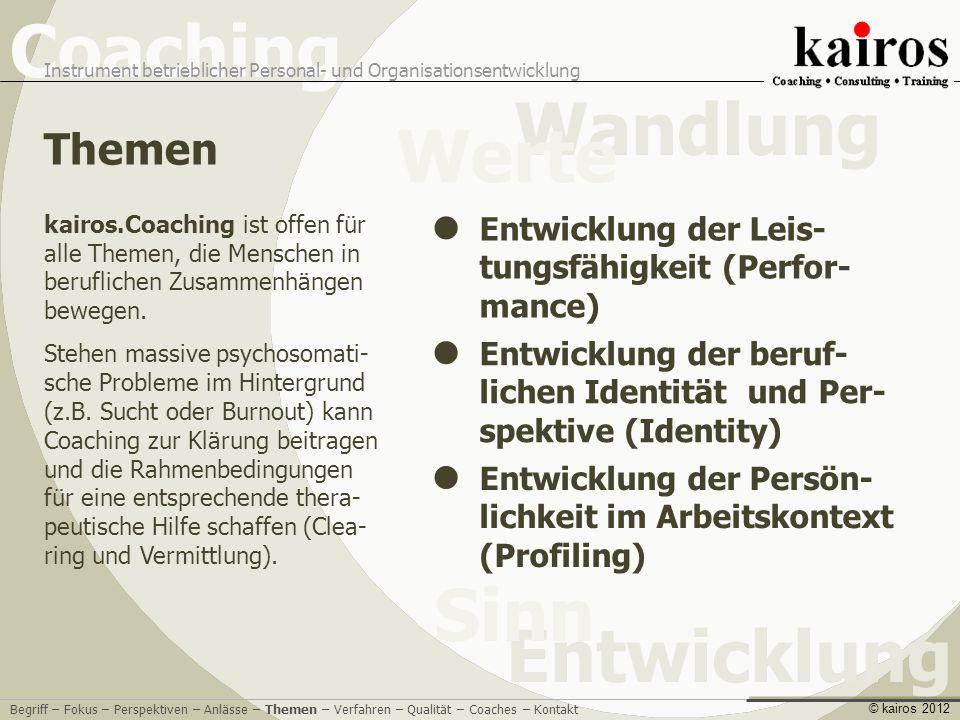 Coaching Instrument betrieblicher Personal- und Organisationsentwicklung Entwicklung Sinn Wandlung Werte © kairos 2012 kairos.Coaching ist offen für alle Themen, die Menschen in beruflichen Zusammenhängen bewegen.