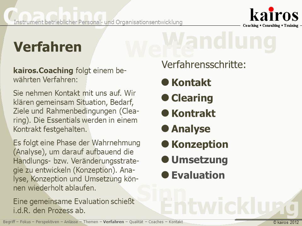 Coaching Instrument betrieblicher Personal- und Organisationsentwicklung Entwicklung Sinn Wandlung Werte © kairos 2012 kairos.Coaching folgt einem be- währten Verfahren: Sie nehmen Kontakt mit uns auf.
