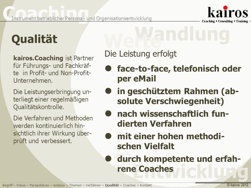 Coaching Instrument betrieblicher Personal- und Organisationsentwicklung Entwicklung Sinn Wandlung Werte © kairos 2012 kennen sich im beruflichen und organisatorischen Feld aus.