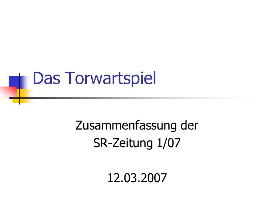 Das Torwartspiel Zusammenfassung der SR-Zeitung 1/07 12.03.2007