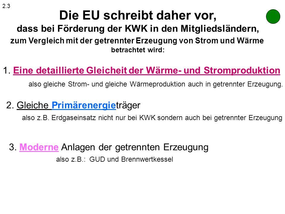 Die EU schreibt daher vor, dass bei Förderung der KWK in den Mitgliedsländern, zum Vergleich mit der getrennter Erzeugung von Strom und Wärme betracht