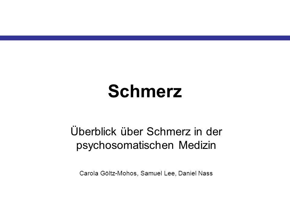 Schmerz Überblick über Schmerz in der psychosomatischen Medizin Carola Göltz-Mohos, Samuel Lee, Daniel Nass