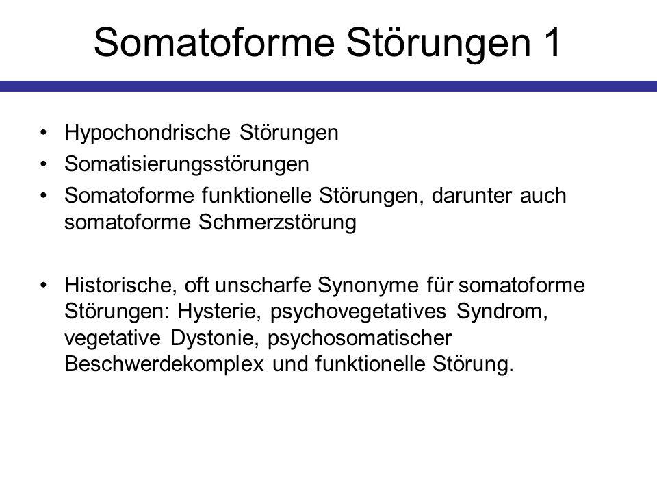 Somatoforme Störungen 1 Hypochondrische Störungen Somatisierungsstörungen Somatoforme funktionelle Störungen, darunter auch somatoforme Schmerzstörung