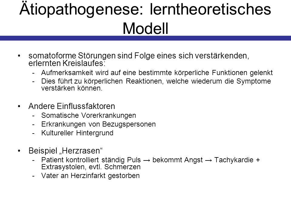 Ätiopathogenese: lerntheoretisches Modell somatoforme Störungen sind Folge eines sich verstärkenden, erlernten Kreislaufes: -Aufmerksamkeit wird auf e