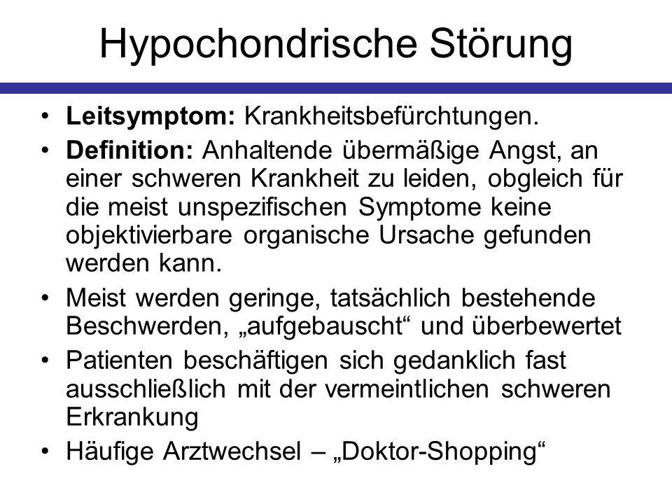 Hypochondrische Störung Leitsymptom: Krankheitsbefürchtungen. Definition: Anhaltende übermäßige Angst, an einer schweren Krankheit zu leiden, obgleich