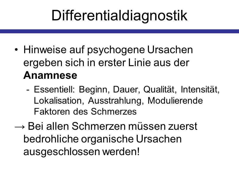 Differentialdiagnostik Hinweise auf psychogene Ursachen ergeben sich in erster Linie aus der Anamnese -Essentiell: Beginn, Dauer, Qualität, Intensität