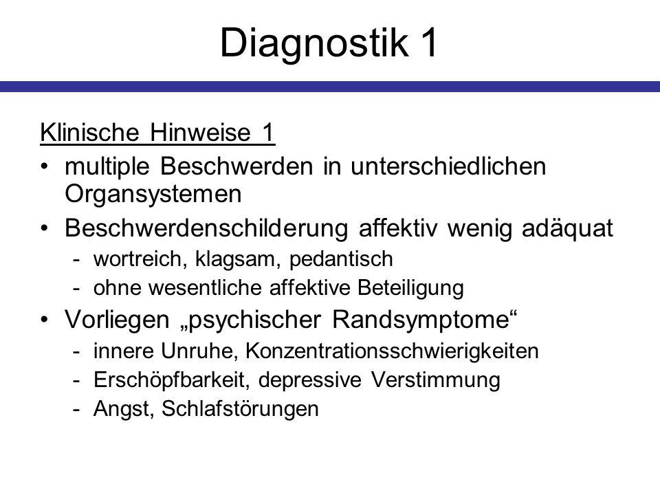 Diagnostik 1 Klinische Hinweise 1 multiple Beschwerden in unterschiedlichen Organsystemen Beschwerdenschilderung affektiv wenig adäquat -wortreich, kl