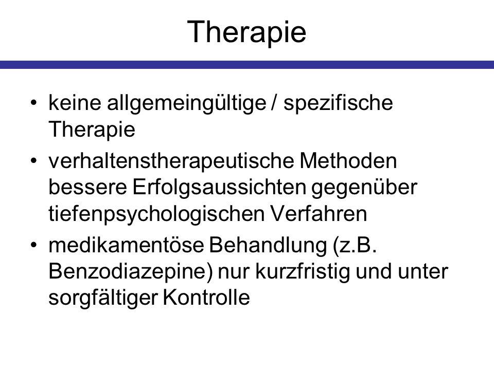Therapie keine allgemeingültige / spezifische Therapie verhaltenstherapeutische Methoden bessere Erfolgsaussichten gegenüber tiefenpsychologischen Ver