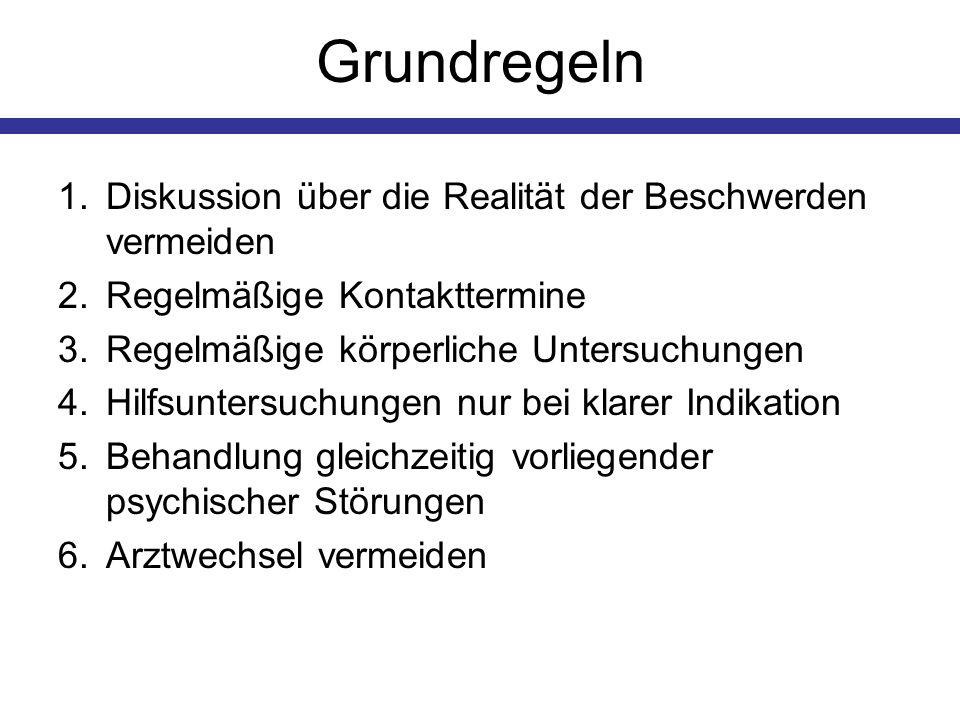 Grundregeln 1.Diskussion über die Realität der Beschwerden vermeiden 2.Regelmäßige Kontakttermine 3.Regelmäßige körperliche Untersuchungen 4.Hilfsunte