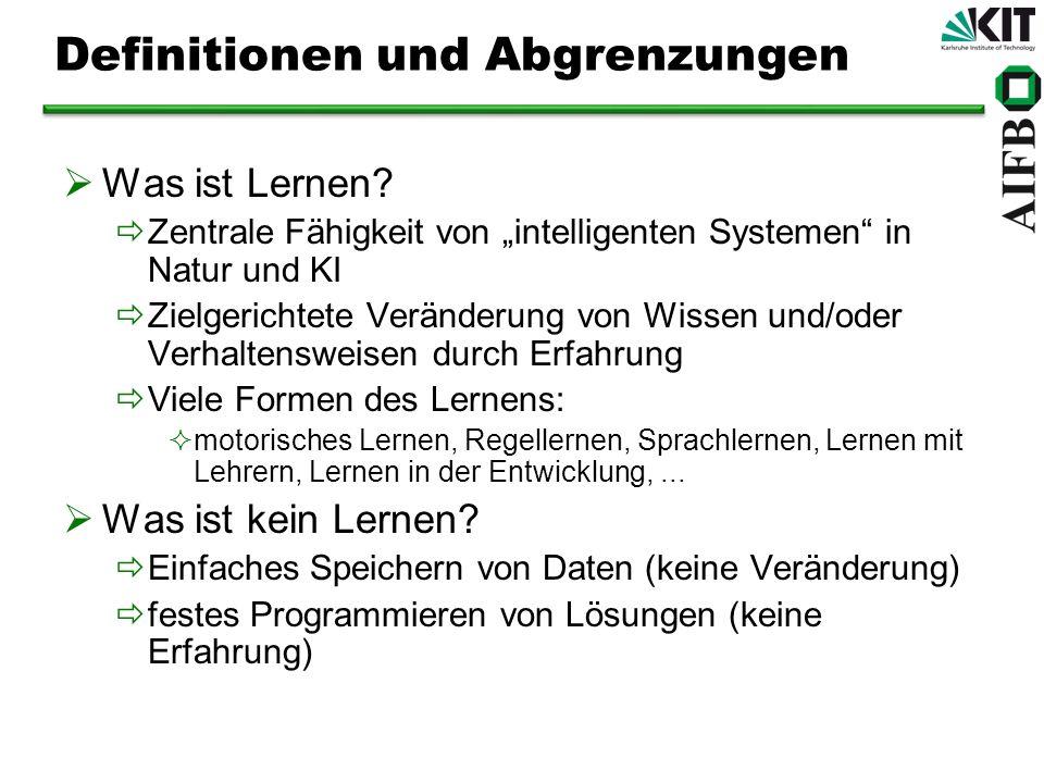 Definitionen und Abgrenzungen Was ist Lernen? Zentrale Fähigkeit von intelligenten Systemen in Natur und KI Zielgerichtete Veränderung von Wissen und/