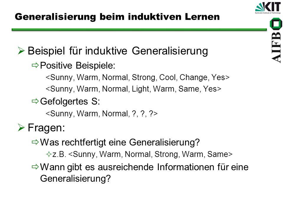 Generalisierung beim induktiven Lernen Beispiel für induktive Generalisierung Positive Beispiele: Gefolgertes S: Fragen: Was rechtfertigt eine General