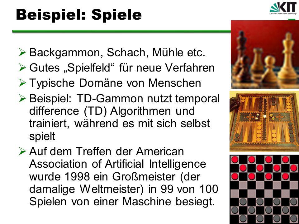 Beispiel: Spiele Backgammon, Schach, Mühle etc. Gutes Spielfeld für neue Verfahren Typische Domäne von Menschen Beispiel: TD-Gammon nutzt temporal dif
