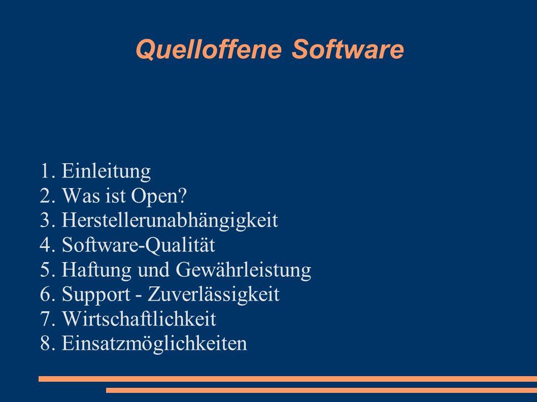Quelloffene Software 1. Einleitung 2. Was ist Open? 3. Herstellerunabhängigkeit 4. Software-Qualität 5. Haftung und Gewährleistung 6. Support - Zuverl