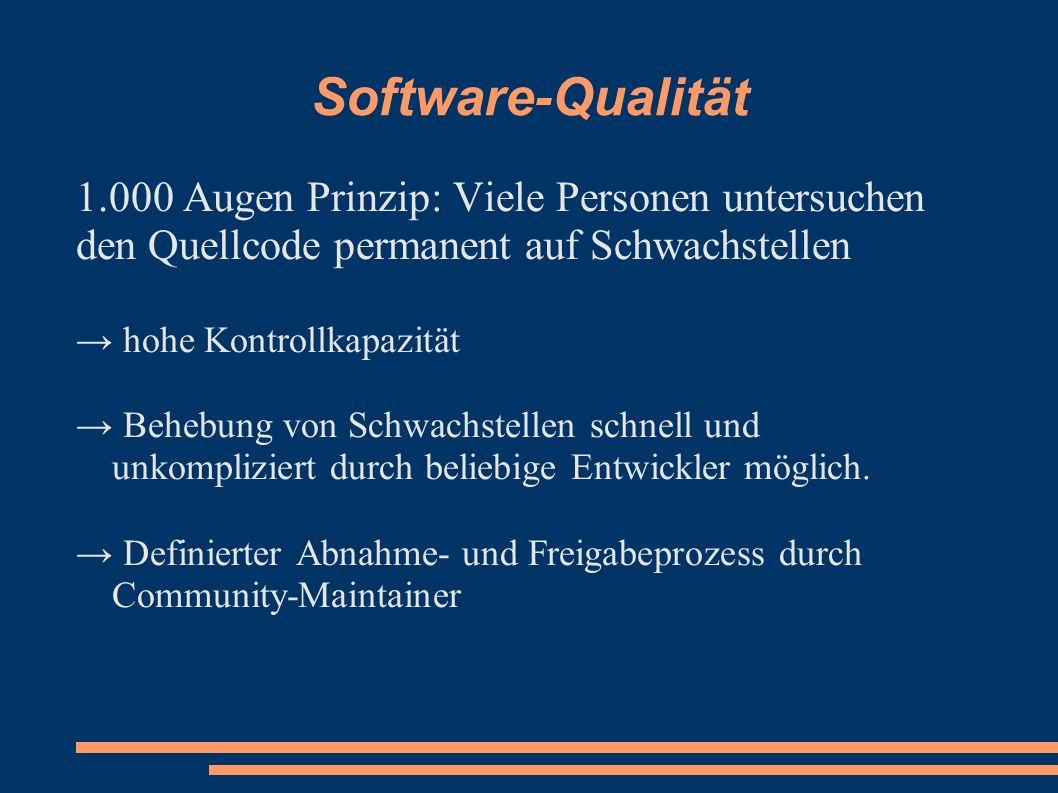 Software-Qualität 1.000 Augen Prinzip: Viele Personen untersuchen den Quellcode permanent auf Schwachstellen hohe Kontrollkapazität Behebung von Schwa