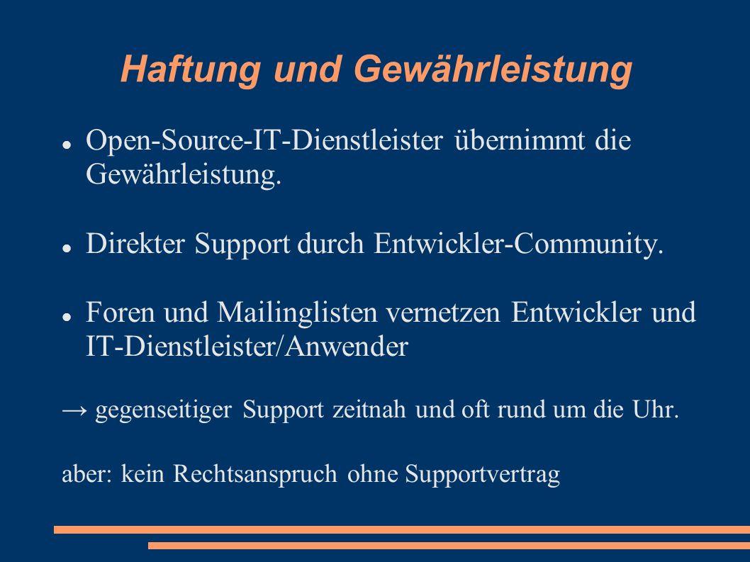 Haftung und Gewährleistung Open-Source-IT-Dienstleister übernimmt die Gewährleistung. Direkter Support durch Entwickler-Community. Foren und Mailingli