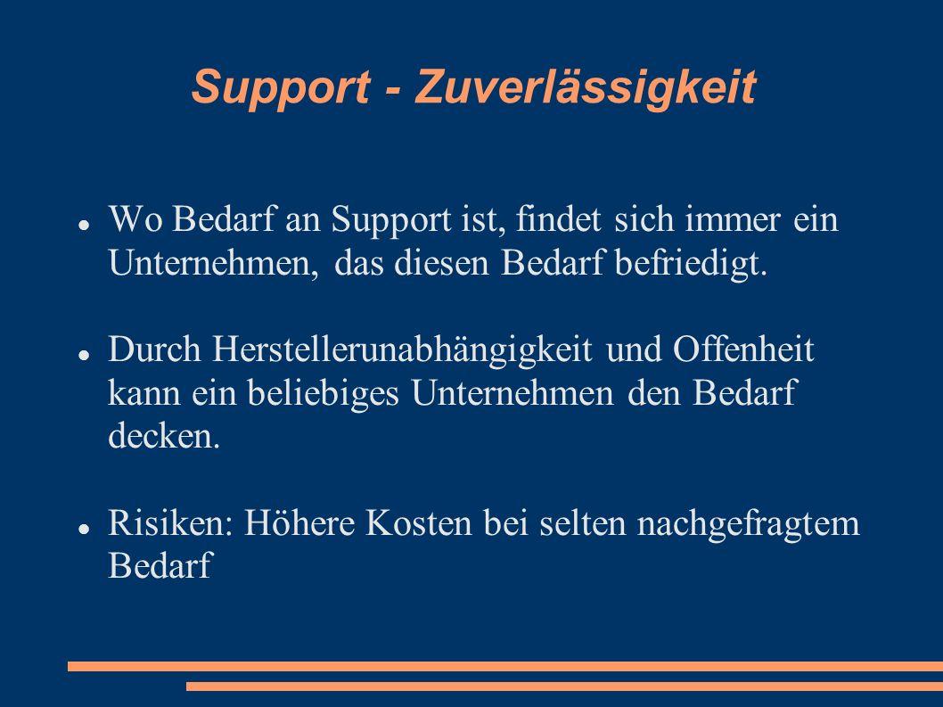 Support - Zuverlässigkeit Wo Bedarf an Support ist, findet sich immer ein Unternehmen, das diesen Bedarf befriedigt. Durch Herstellerunabhängigkeit un