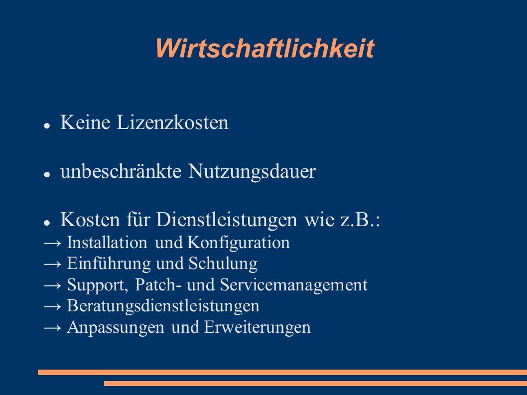 Wirtschaftlichkeit Keine Lizenzkosten unbeschränkte Nutzungsdauer Kosten für Dienstleistungen wie z.B.: Installation und Konfiguration Einführung und