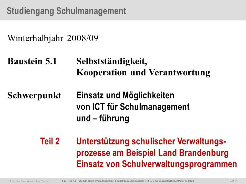 Dozenten: Herr Rainer Gierk Folie 21Baustein 5.1 - Einsatz und Möglichkeiten von ICT für Schulmanagement und –führung, WS 2007/08, WIB e.V. Dozenten: