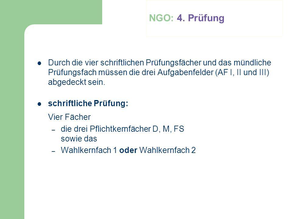 NGO: 4. Prüfung Durch die vier schriftlichen Prüfungsfächer und das mündliche Prüfungsfach müssen die drei Aufgabenfelder (AF I, II und III) abgedeckt