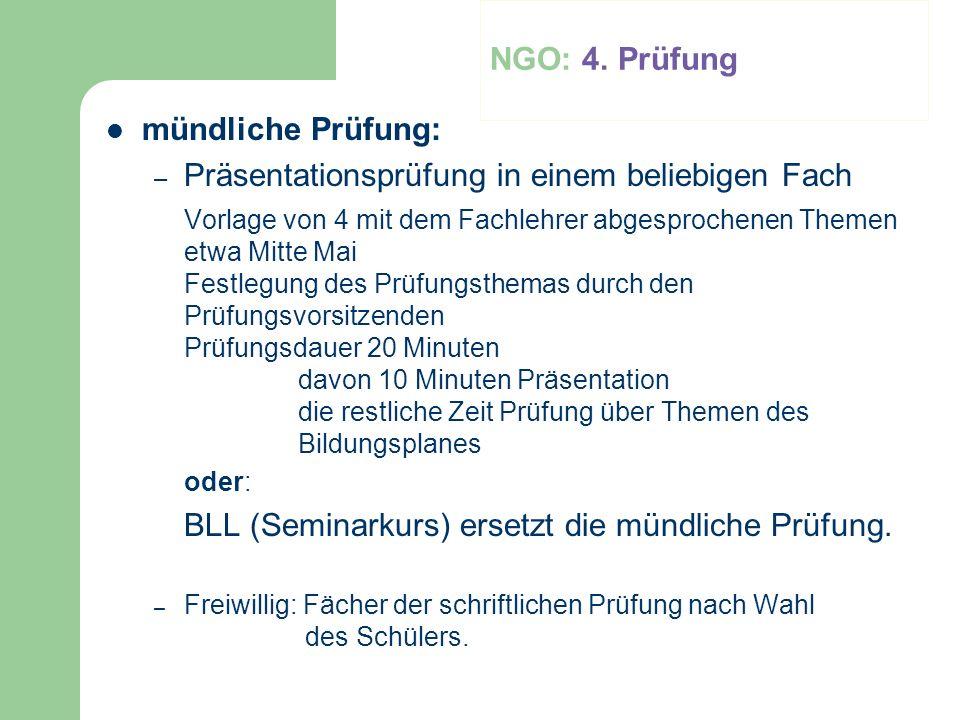NGO: 4. Prüfung mündliche Prüfung: – Präsentationsprüfung in einem beliebigen Fach Vorlage von 4 mit dem Fachlehrer abgesprochenen Themen etwa Mitte M