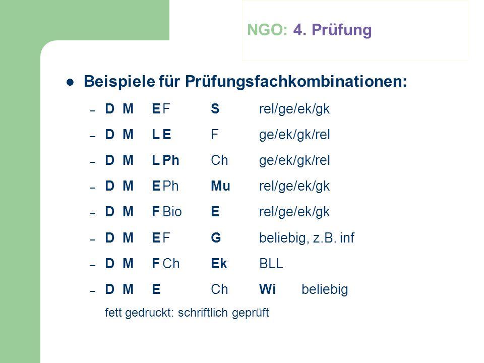 NGO: 4. Prüfung Beispiele für Prüfungsfachkombinationen: – D M EFSrel/ge/ek/gk – D M LEFge/ek/gk/rel – D M LPhChge/ek/gk/rel – D M EPhMurel/ge/ek/gk –